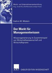 Der Markt für Managementwissen: Wissensgenerierung im Zusammenspiel von Wirtschaftswissenschaft und Wirtschaftspraxis