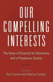 Our Compelling Interests: The Value of Diversity for Democracy and a Prosperous Society