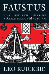 Faustus: The Life and Times of a Renaissance Legend