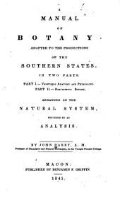 A Manual of Botany Adapted to the Productions of the Southern States: In Two Parts. Vegetable anatomy and physiology. Descriptive botany, arranged on the natural system, preceded by an analysis