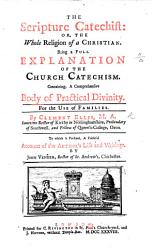 The Scripture Catechist Or The Whole Religion Of A Christian Being A Full Explanation Of The Church Catechism To Which Is Prefixed A Faithful Account Of The Author S Life And Writings By J Veneer Etc Book PDF