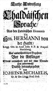 Kurtze Anweisung zur Chaldäischen Sprache: vor die Anfänger so des Lateinischen noch nicht kundig ; teutsch herausgegeben