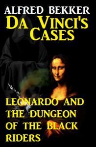 Da Vinci s Cases  Leonardo and the Dungeon of the Black Riders PDF