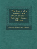 The Heart of a Woman, and Other Poems - Primary Source Edition