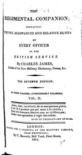 The Regimental Companion: Containing the Pay, Allowances and Relative Duties of Every Officer in the British Service, Volume 2
