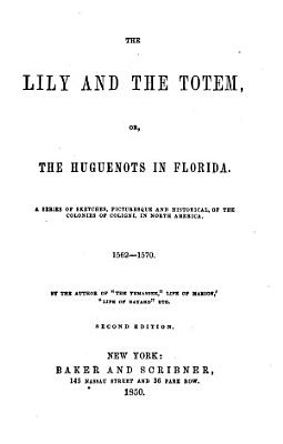 The Lily and the Totem  Or the Huguenots in Florida     Second Edition PDF