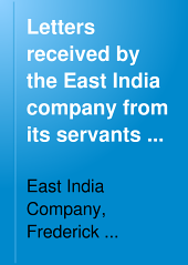 Letters Received by the East India Company from Its Servants in the East: Volume 5