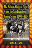 The Nelson-Wolgast Fight and the San Francisco Boxing Scene, 1900Ð1914