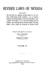 Revised Laws of Nevada, Containing the Statutes of a General Nature from 1913 to 1919, with Annotations from Volumes 31 to 42, Nevada Reports, and of Federal Cases Originating in Nevada During the Same Period: Also a Table of Citations of Nevada Cases, Prepared Under Legislative Enactment