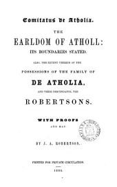 Comitatus de Atholia. The earldom of Atholl: its boundaries stated. Also, the extent therein of the possessions of the family of de Atholia, and their descendants, the Robertsons