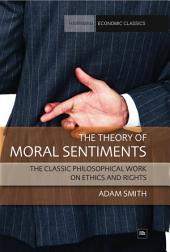 The Theory of Moral Sentiments: The classic philosophical work on ethics and rights