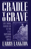 Cradle to Grave   Life  Work  and Death at the Lake Superior Copper Mines PDF