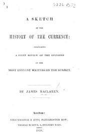 A sketch of the history of the Currency; comprising a brief review of the opinions of the most eminent writers on the subject