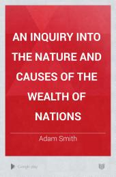 An Inquiry into the Nature and Causes of the Wealth of Nations: Volume 10