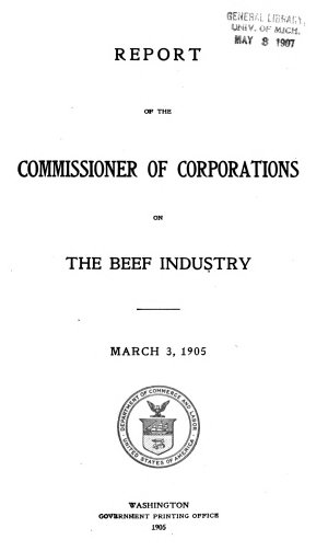 Report of the Commissioner of Corporations on the Beef Industry  March 3  1905