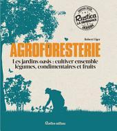 Agroforesterie: Les jardins oasis : cultiver ensemble légumes, condimentaires et fruits
