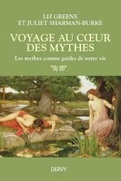 Voyage au coeur des mythes: Les mythes comme guides de notre vie