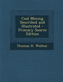 Coal Mining Described and Illustrated - Primary Source Edition