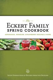 The Eckert Family Spring Cookbook: Strawberry, Asparagus, Herb Recipes, and More