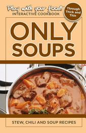 ONLY SOUPS: STEW, CHILI AND SOUP RECIPES