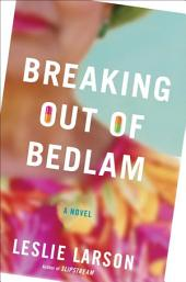 Breaking Out of Bedlam: A Novel