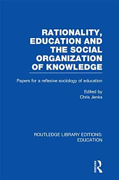 Rationality  Education and the Social Organization of Knowledege  RLE Edu L  PDF