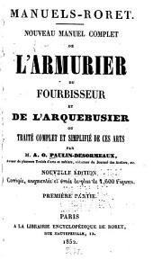 Nouveau manuel complet de l'armurier, du fourbisseur et de l'arquebusier: ou, Traité complet et simplifié de ces arts, Volume1