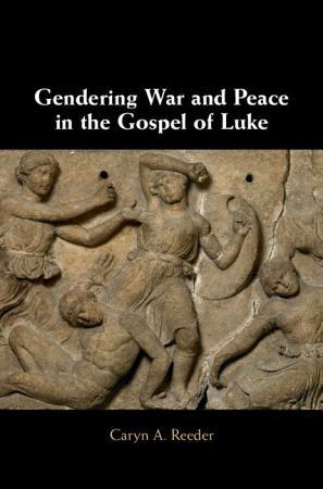 Gendering War and Peace in the Gospel of Luke PDF