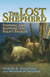 The Lost Shepherd: Finding and Keeping the Right Pastor