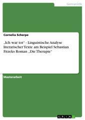"""""""Ich war tot"""" - Linguistische Analyse literarischer Texte am Beispiel Sebastian Fitzeks Roman """"Die Therapie"""""""