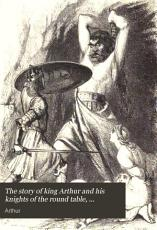 The story of king Arthur and his knights of the round table, compiled by J.T.K. [from Malory's Morte d'Arthur].