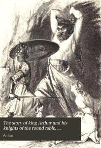 The story of king Arthur and his knights of the round table  compiled by J T K   from Malory s Morte d Arthur   PDF