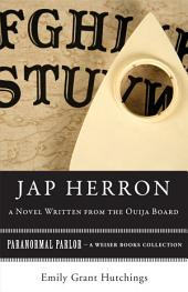 Jap Herron, A Novel Written from the Ouija Board: Paranormal Parlor, A Weiser Books Collection