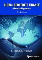 Global Corporate Finance  A Focused Approach  Third Edition  PDF