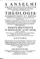 S. Anselmi archiepiscopi Cantuarensis ... Theologia commentariis et disputationibus ... subtilitas scholarum propria coniungitur cum eruditione sacra, eruta ex Scriptura ...: tomus secundus ... De Sacrosancto Trinitatis Mysterio ...