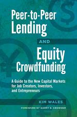 Peer-to-Peer Lending and Equity Crowdfunding: A Guide to the New Capital Markets for Job Creators, Investors, and Entrepreneurs