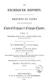 The Exchequer reports: Reports of cases argues and determined in the courts of Exchequer & Exchequer chamber ... Easter term, 19 Vict., to [Hilary vacation, 25 Vict.] both inclusive. [1856-1862], Volume 5