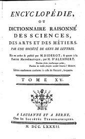 Encyclopédie, ou Dictionnaire raisonné des sciences, des arts et des métiers: Volume15