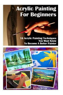 Acrylic Painting for Beginners  16 Acrylic Painting Techniques You Must Know to Become a Better Painter   Painting Course  Acrylic Painting Techniques PDF