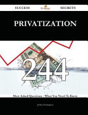 Privatization 244 Success Secrets   244 Most Asked Questions on Privatization   What You Need to Know PDF