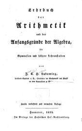 Lehrbuch der arithmetik und der angangsgründe der algebra: für gymnasien und höhere lehranstalten