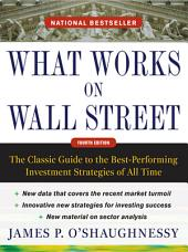What Works on Wall Street, Fourth Edition: The Classic Guide to the Best-Performing Investment Strategies of All Time: Edition 4