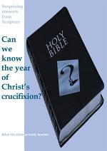 Can we know the year of Christ's crucifixion?