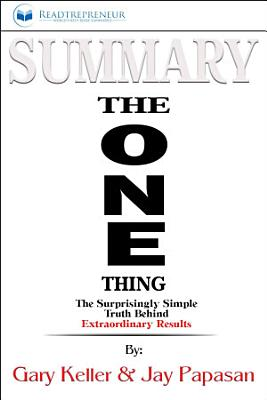 Summary of The ONE Thing: The Surprisingly Simple Truth ...