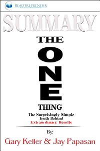 Summary of The ONE Thing  The Surprisingly Simple Truth     Book