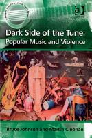 Dark Side of the Tune  Popular Music and Violence PDF