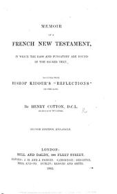 "Memoir of a French New Testament, in which the Mass and Purgatory are Found in the Sacred Text: Together with Bishop Kidder's ""Reflections"" on the Same"