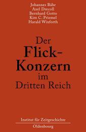 Der Flick-Konzern im Dritten Reich: Herausgegeben durch das Institut für Zeitgeschichte München-Berlin im Auftrag der Stiftung Preußischer Kulturbesitz