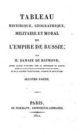 Tableau historique, géographique, militaire et moral de l'Empire de Russie: Seconde partie, Parties1à2