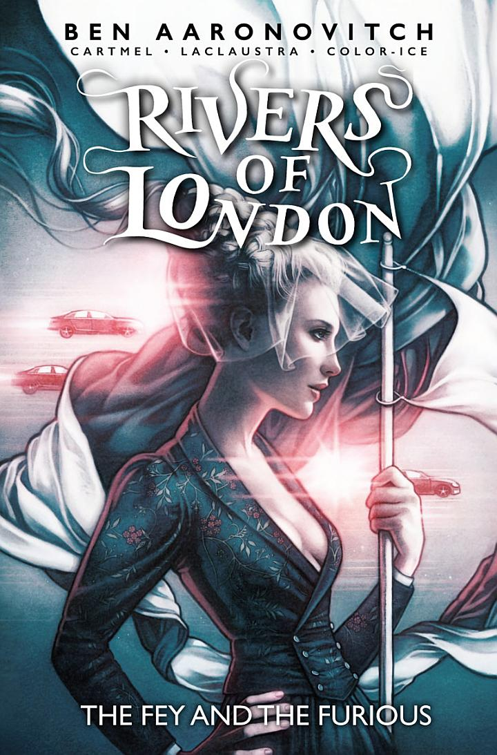 Rivers of London: The Fey & The Furious (complete collection)